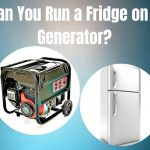 Can You Run a Fridge on a Generator