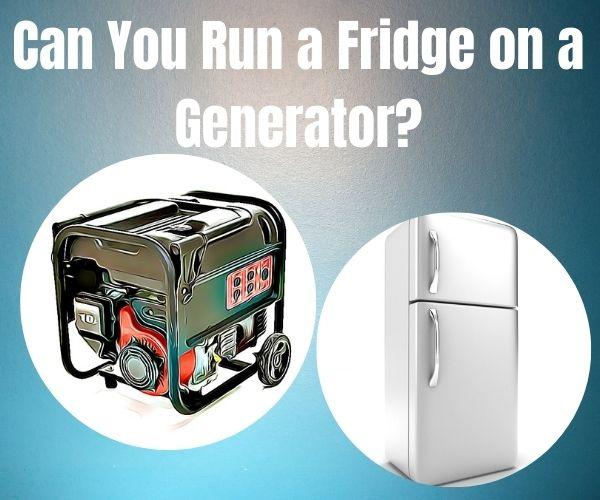 Can You Run a Fridge on a Generator